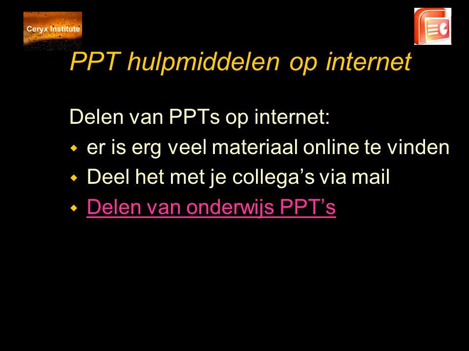 PPT hulpmiddelen op internet Delen van PPTs op internet: w er is erg veel materiaal online te vinden w Deel het met je collega's via mail w Delen van