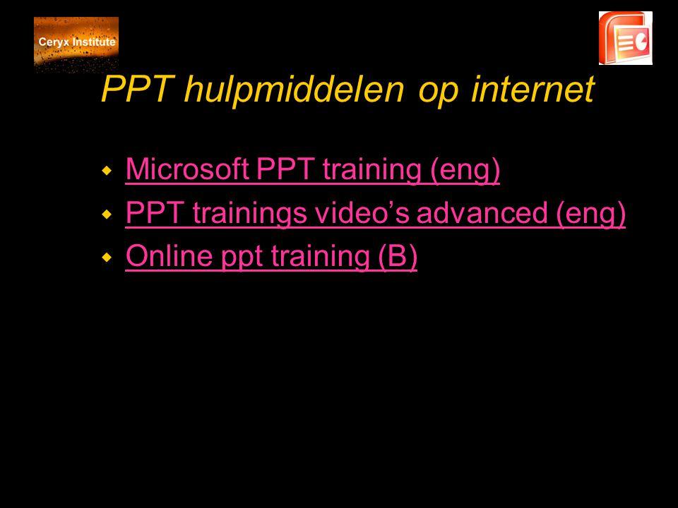 PPT hulpmiddelen op internet w Microsoft PPT training (eng) Microsoft PPT training (eng) w PPT trainings video's advanced (eng) PPT trainings video's