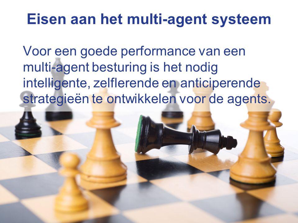 12/19 Eisen aan het multi-agent systeem Voor een goede performance van een multi-agent besturing is het nodig intelligente, zelflerende en anticiperende strategieën te ontwikkelen voor de agents.
