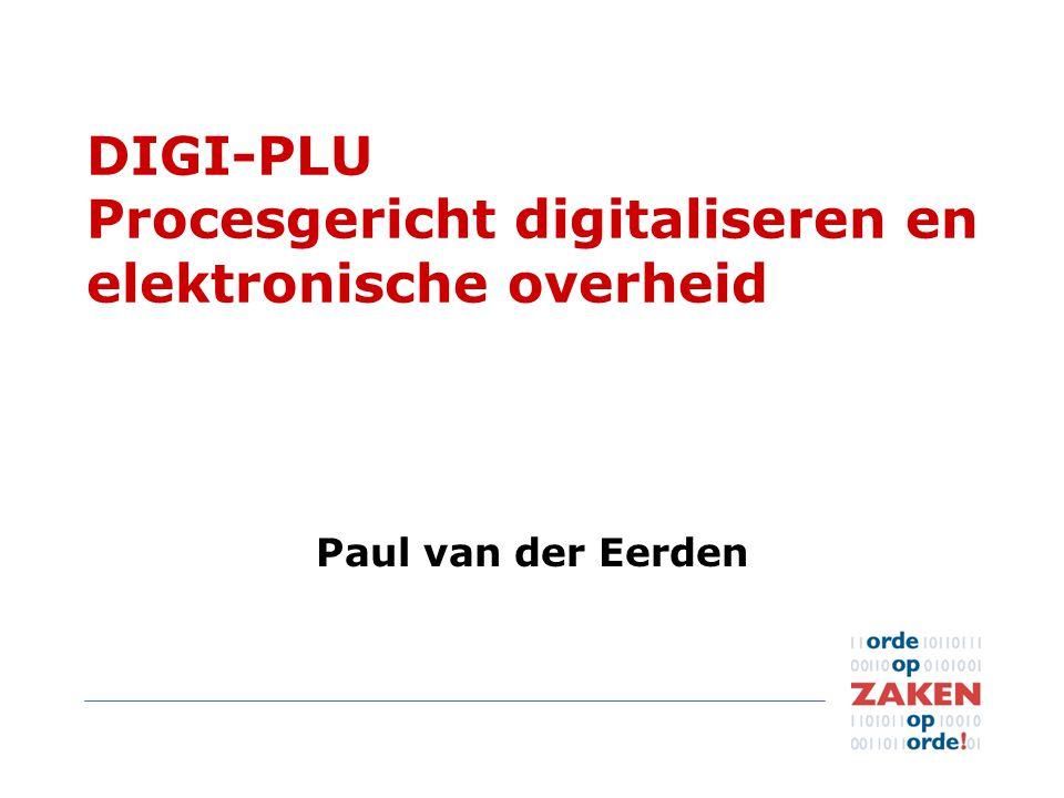 DIGI-PLU Procesgericht digitaliseren en elektronische overheid Paul van der Eerden