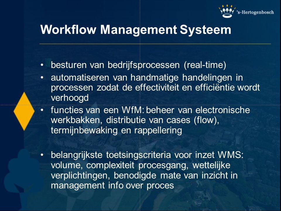 Workflow Management Systeem besturen van bedrijfsprocessen (real-time) automatiseren van handmatige handelingen in processen zodat de effectiviteit en