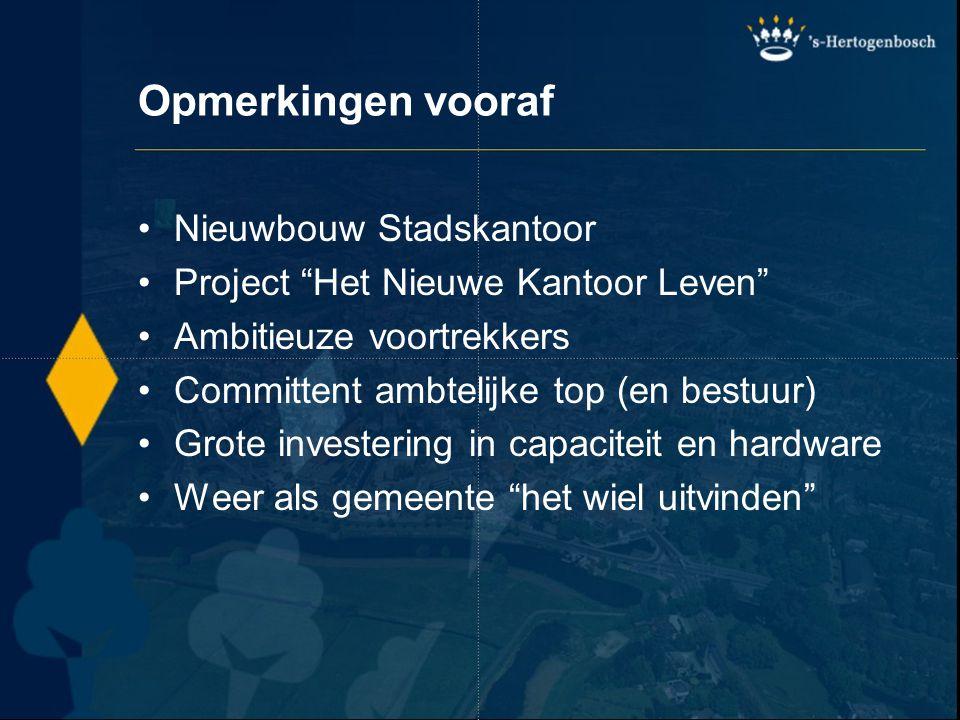 """Opmerkingen vooraf Nieuwbouw Stadskantoor Project """"Het Nieuwe Kantoor Leven"""" Ambitieuze voortrekkers Committent ambtelijke top (en bestuur) Grote inve"""