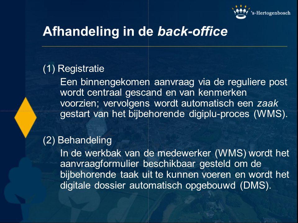 Afhandeling in de back-office (1) Registratie Een binnengekomen aanvraag via de reguliere post wordt centraal gescand en van kenmerken voorzien; vervo