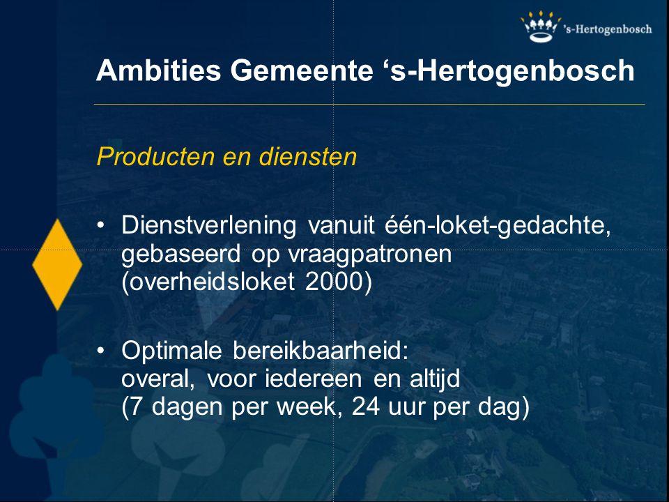 Ambities Gemeente 's-Hertogenbosch Bedrijfsprocessen en Organisatie Flexibiliteit in bedrijfsprocessen Open en transparante organisatie Papierarme communicatie Niet-persoonsgebonden flexibele werkplekken (tijd- en plaatsonafhankelijk kunnen werken) Van functionele organisatie naar procesgerichte organisatie ('kanteling')