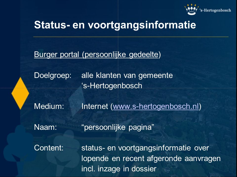 Status- en voortgangsinformatie Burger portal (persoonlijke gedeelte) Doelgroep:alle klanten van gemeente 's-Hertogenbosch Medium:Internet (www.s-hert