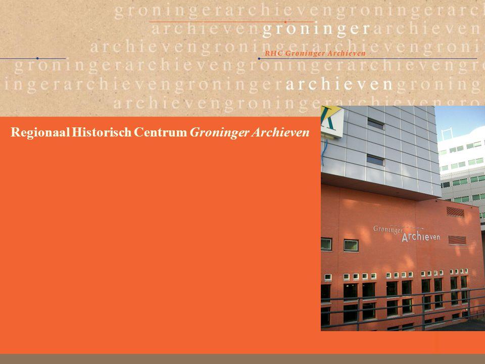 RHC Groninger Archieven1 Regionaal Historisch Centrum Groninger Archieven