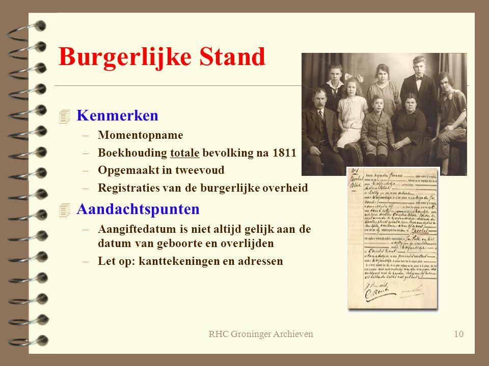 RHC Groninger Archieven10 Burgerlijke Stand 4 Kenmerken –Momentopname –Boekhouding totale bevolking na 1811 –Opgemaakt in tweevoud –Registraties van d