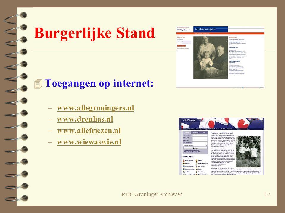RHC Groninger Archieven12 Burgerlijke Stand 4 Toegangen op internet: –www.allegroningers.nlwww.allegroningers.nl –www.drenlias.nlwww.drenlias.nl –www.