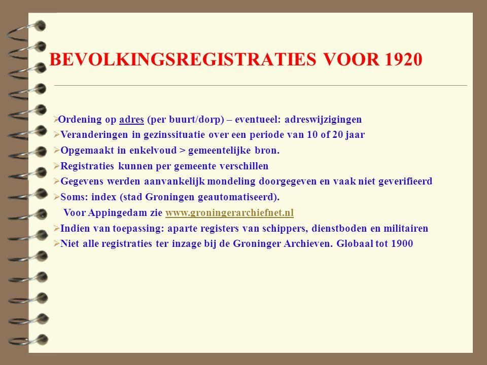 BEVOLKINGSREGISTRATIES VOOR 1920  Ordening op adres (per buurt/dorp) – eventueel: adreswijzigingen  Veranderingen in gezinssituatie over een periode