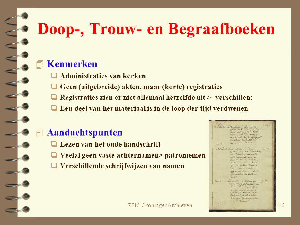 RHC Groninger Archieven16 Doop-, Trouw- en Begraafboeken 4 Kenmerken  Administraties van kerken  Geen (uitgebreide) akten, maar (korte) registraties