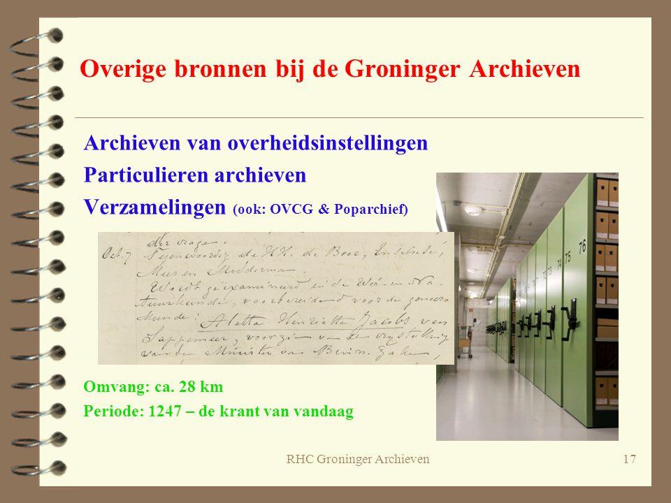 RHC Groninger Archieven17 Overige bronnen bij de Groninger Archieven Archieven van overheidsinstellingen Particulieren archieven Verzamelingen (ook: O