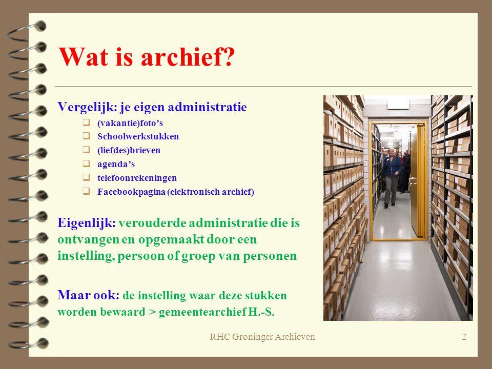 RHC Groninger Archieven2 Wat is archief? Vergelijk: je eigen administratie  (vakantie)foto's  Schoolwerkstukken  (liefdes)brieven  agenda's  tele