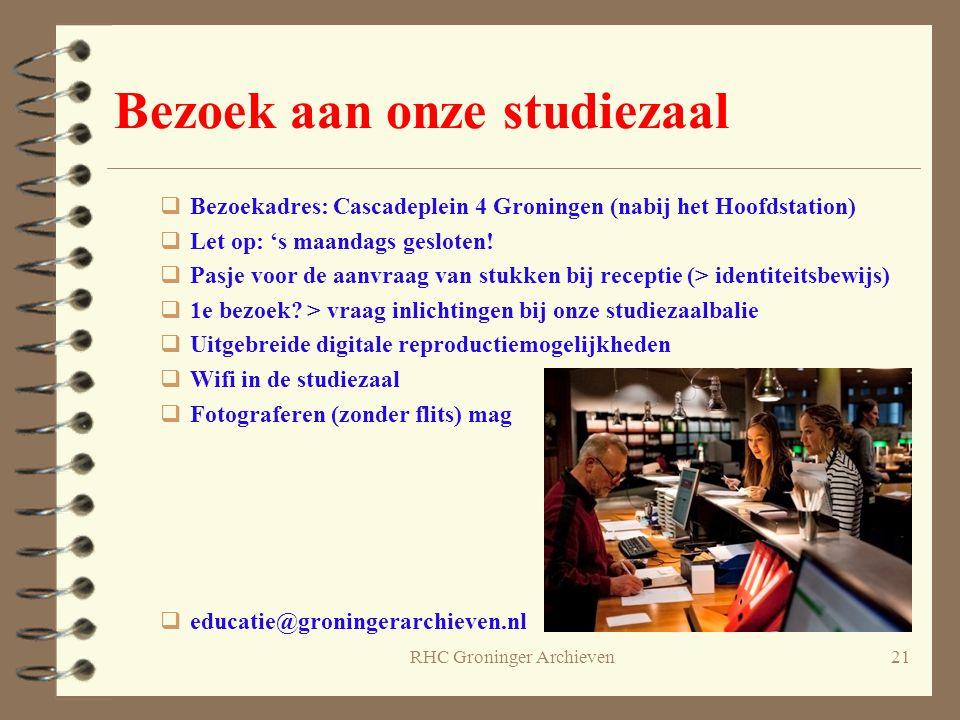 RHC Groninger Archieven21 Bezoek aan onze studiezaal  Bezoekadres: Cascadeplein 4 Groningen (nabij het Hoofdstation)  Let op: 's maandags gesloten!