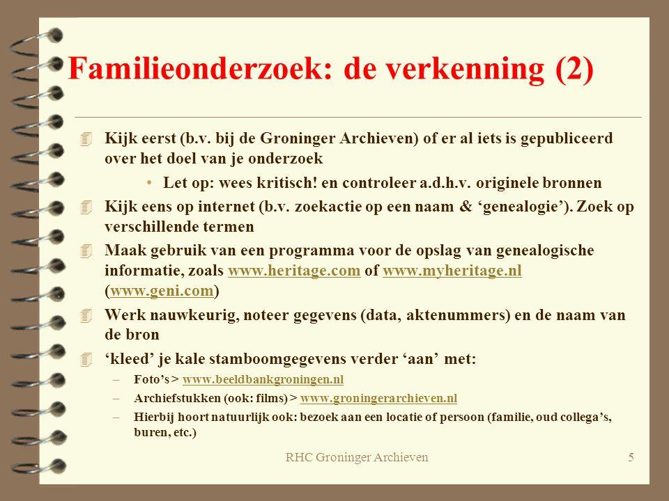 RHC Groninger Archieven5 4 Kijk eerst (b.v. bij de Groninger Archieven) of er al iets is gepubliceerd over het doel van je onderzoek Let op: wees krit