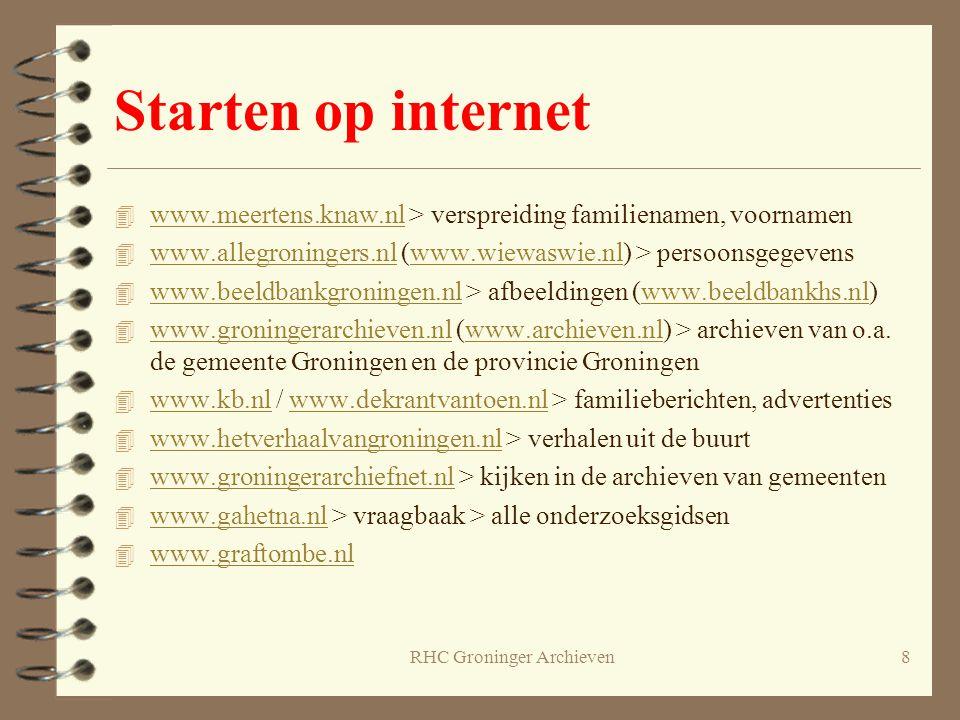 Starten op internet 4 www.meertens.knaw.nl > verspreiding familienamen, voornamen www.meertens.knaw.nl 4 www.allegroningers.nl (www.wiewaswie.nl) > pe