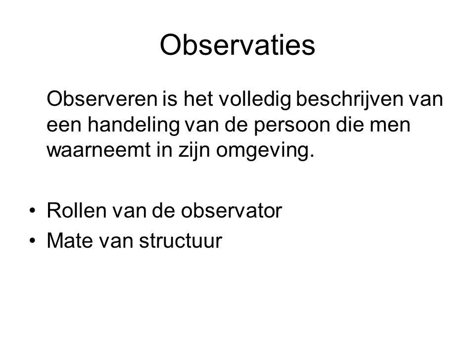 Observaties Observeren is het volledig beschrijven van een handeling van de persoon die men waarneemt in zijn omgeving. Rollen van de observator Mate