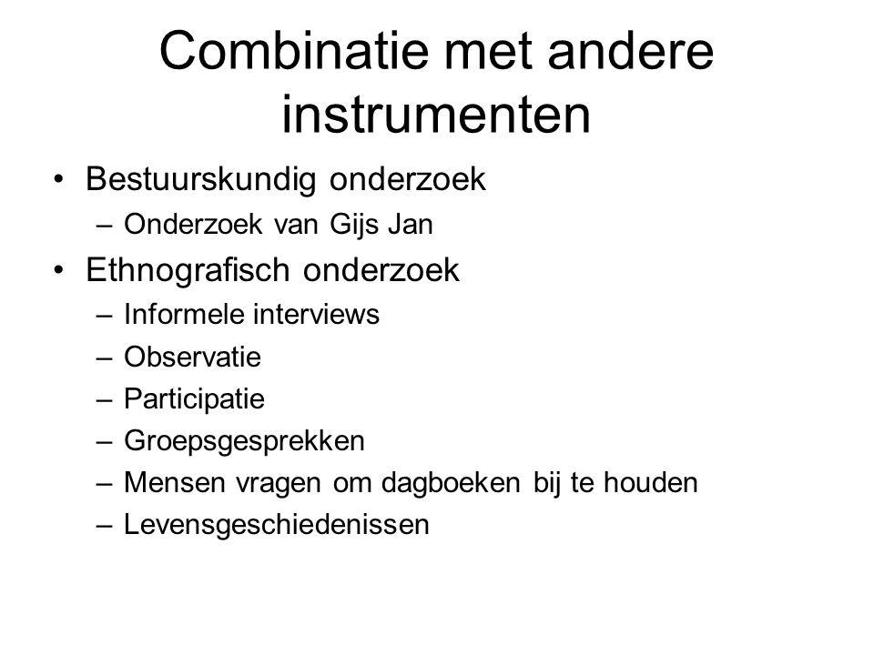 Combinatie met andere instrumenten Bestuurskundig onderzoek –Onderzoek van Gijs Jan Ethnografisch onderzoek –Informele interviews –Observatie –Partici