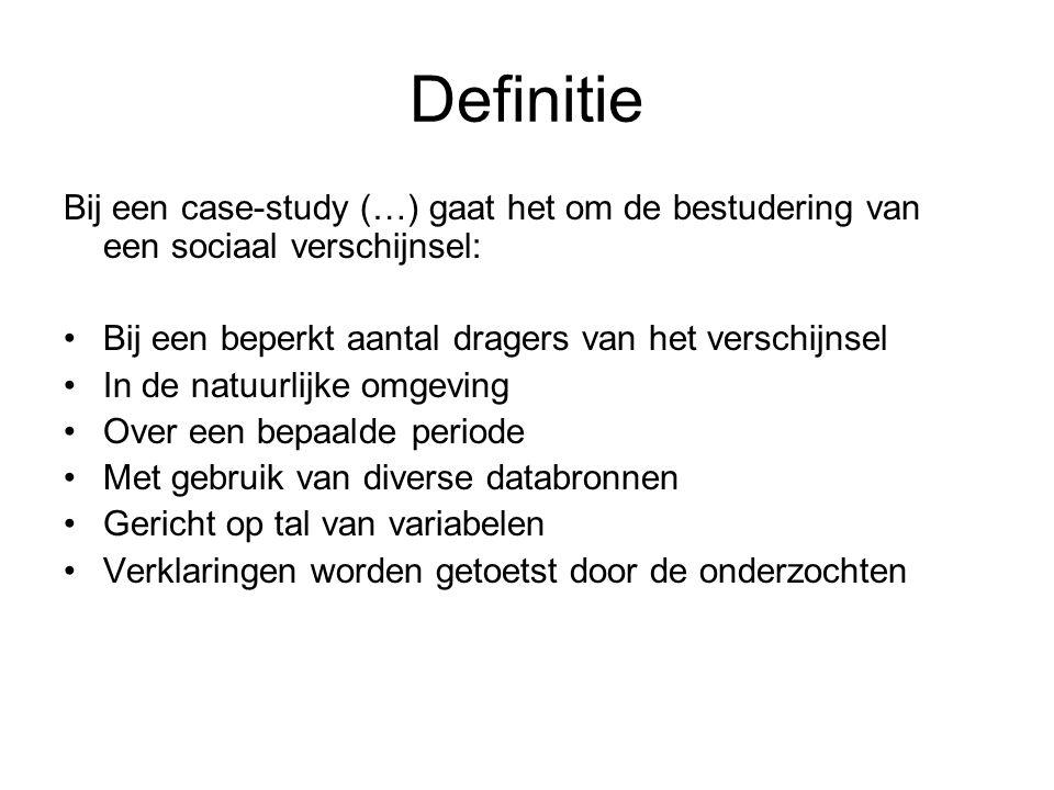 Definitie Bij een case-study (…) gaat het om de bestudering van een sociaal verschijnsel: Bij een beperkt aantal dragers van het verschijnsel In de na