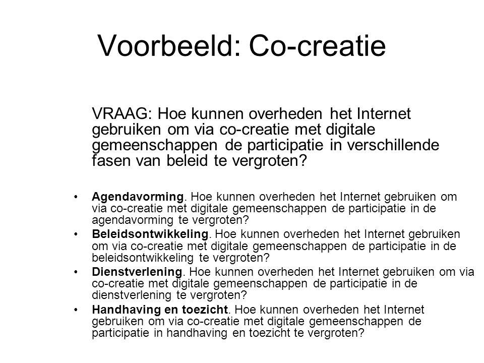 Voorbeeld: Co-creatie VRAAG: Hoe kunnen overheden het Internet gebruiken om via co-creatie met digitale gemeenschappen de participatie in verschillend