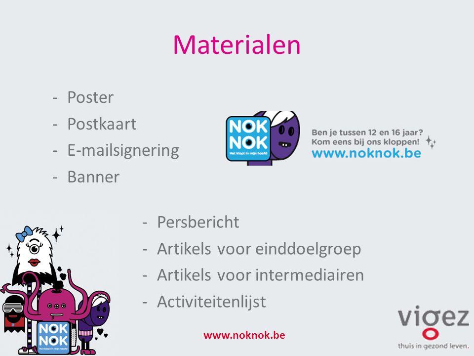 Materialen -Poster -Postkaart -E-mailsignering -Banner www.noknok.be -Persbericht -Artikels voor einddoelgroep -Artikels voor intermediairen -Activiteitenlijst