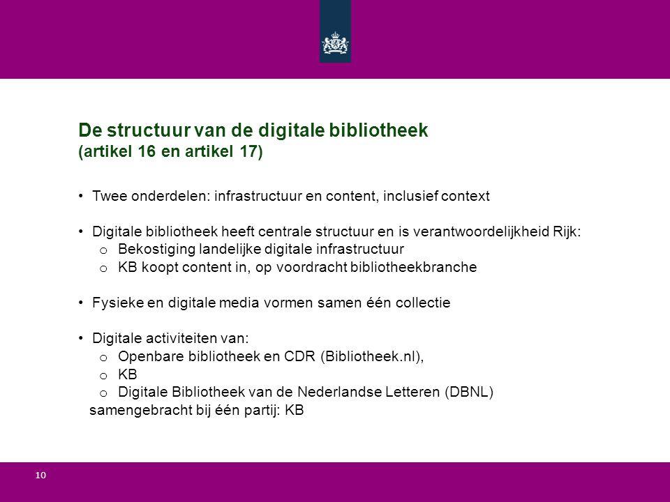 10 Twee onderdelen: infrastructuur en content, inclusief context Digitale bibliotheek heeft centrale structuur en is verantwoordelijkheid Rijk: o Beko