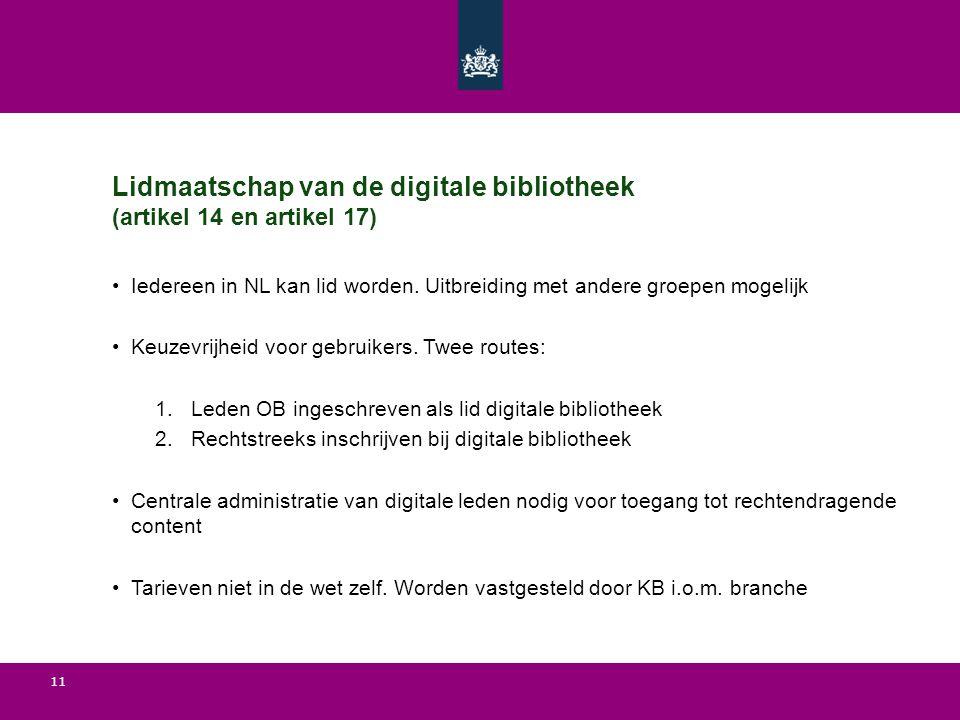 11 Lidmaatschap van de digitale bibliotheek (artikel 14 en artikel 17) Iedereen in NL kan lid worden. Uitbreiding met andere groepen mogelijk Keuzevri