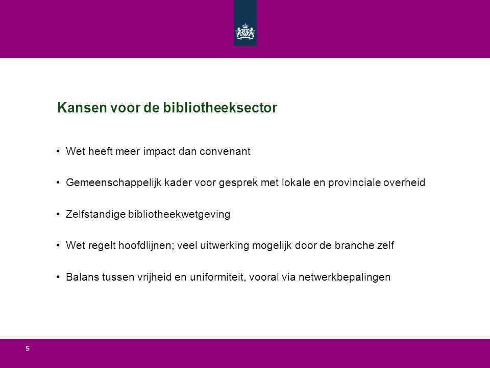 5 Kansen voor de bibliotheeksector Wet heeft meer impact dan convenant Gemeenschappelijk kader voor gesprek met lokale en provinciale overheid Zelfsta