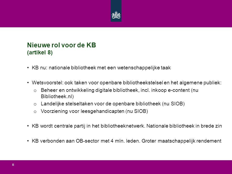 8 Nieuwe rol voor de KB (artikel 8) KB nu: nationale bibliotheek met een wetenschappelijke taak Wetsvoorstel: ook taken voor openbare bibliotheekstels