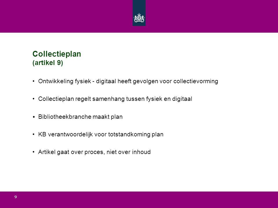 9 Collectieplan (artikel 9) Ontwikkeling fysiek - digitaal heeft gevolgen voor collectievorming Collectieplan regelt samenhang tussen fysiek en digita