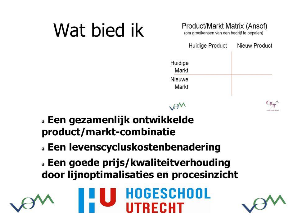 Wat bied ik Een gezamenlijk ontwikkelde product/markt-combinatie Een levenscycluskostenbenadering Een goede prijs/kwaliteitverhouding door lijnoptimalisaties en procesinzicht