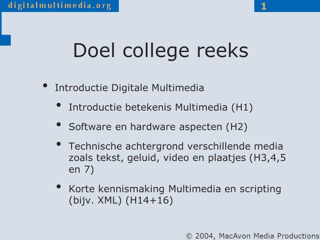 © 2004, MacAvon Media Productions 1 Doel college reeks Introductie Digitale Multimedia Introductie betekenis Multimedia (H1) Software en hardware aspe