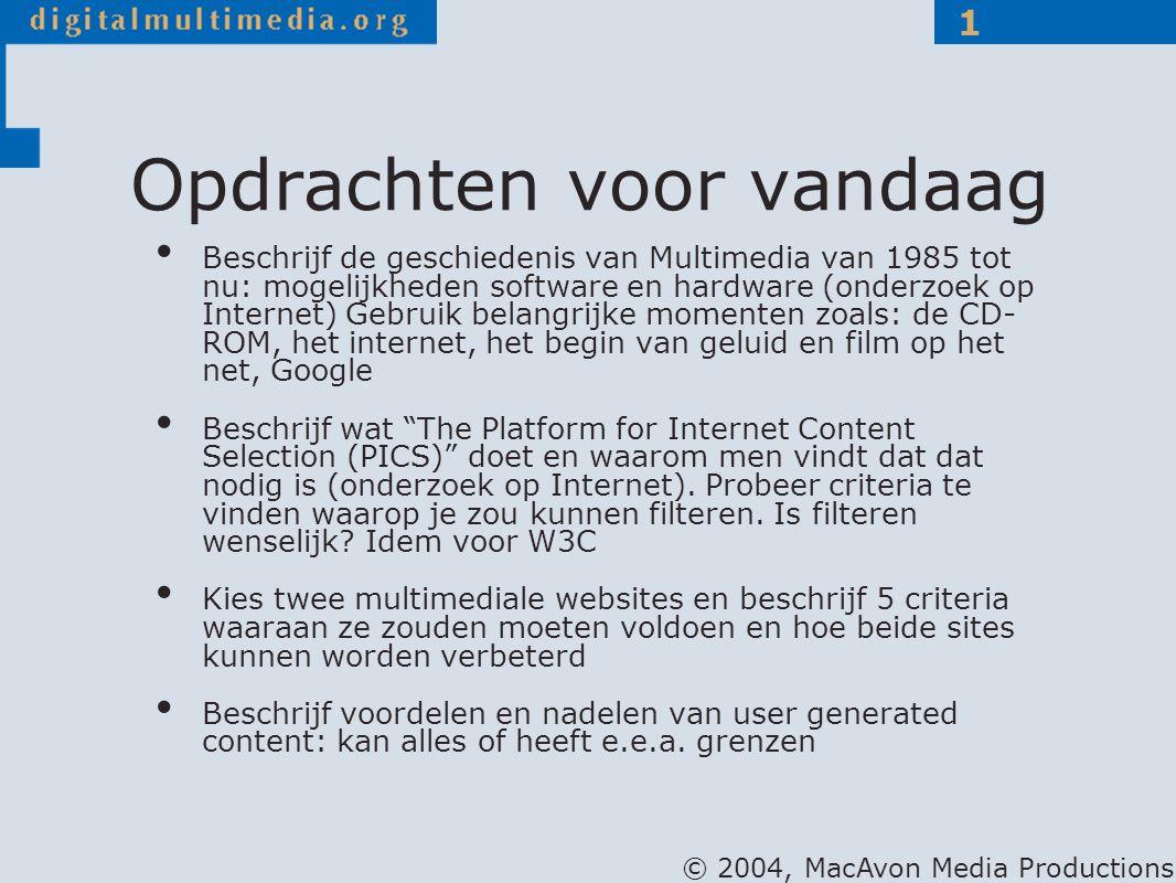 © 2004, MacAvon Media Productions 1 Opdrachten voor vandaag Beschrijf de geschiedenis van Multimedia van 1985 tot nu: mogelijkheden software en hardwa