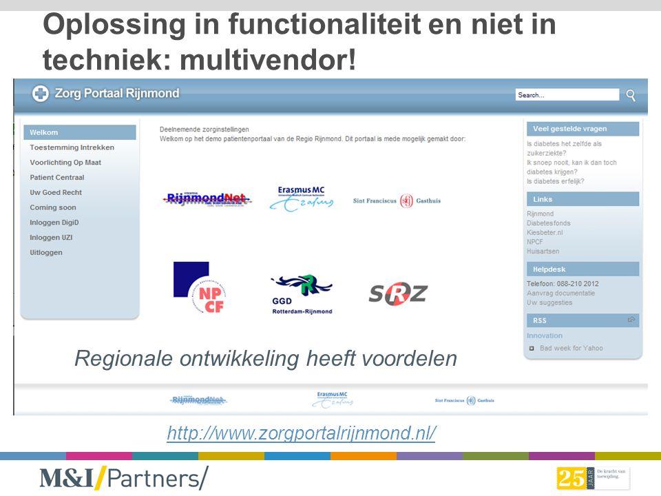 http://www.zorgportalrijnmond.nl/ Regionale ontwikkeling heeft voordelen Oplossing in functionaliteit en niet in techniek: multivendor!