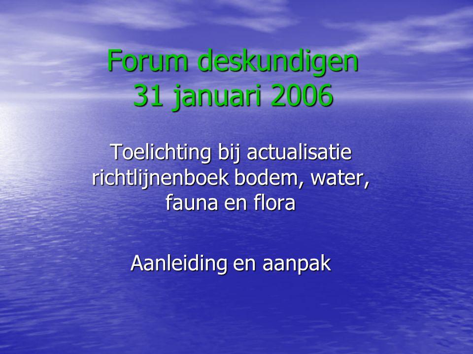 Forum deskundigen 31 januari 2006 Toelichting bij actualisatie richtlijnenboek bodem, water, fauna en flora Aanleiding en aanpak