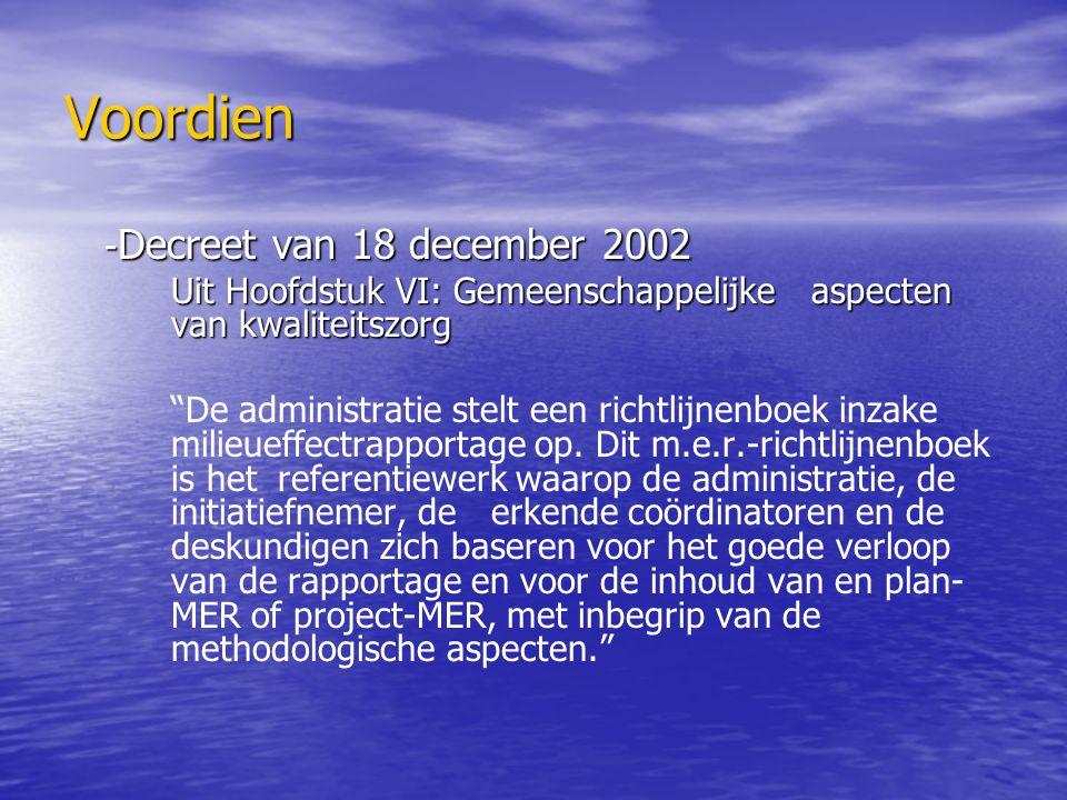 Voordien - Decreet van 18 december 2002 Uit Hoofdstuk VI: Gemeenschappelijke aspecten van kwaliteitszorg De administratie stelt een richtlijnenboek inzake milieueffectrapportage op.