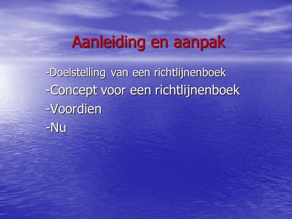 -Doelstelling van een richtlijnenboek -Concept voor een richtlijnenboek -Voordien-Nu