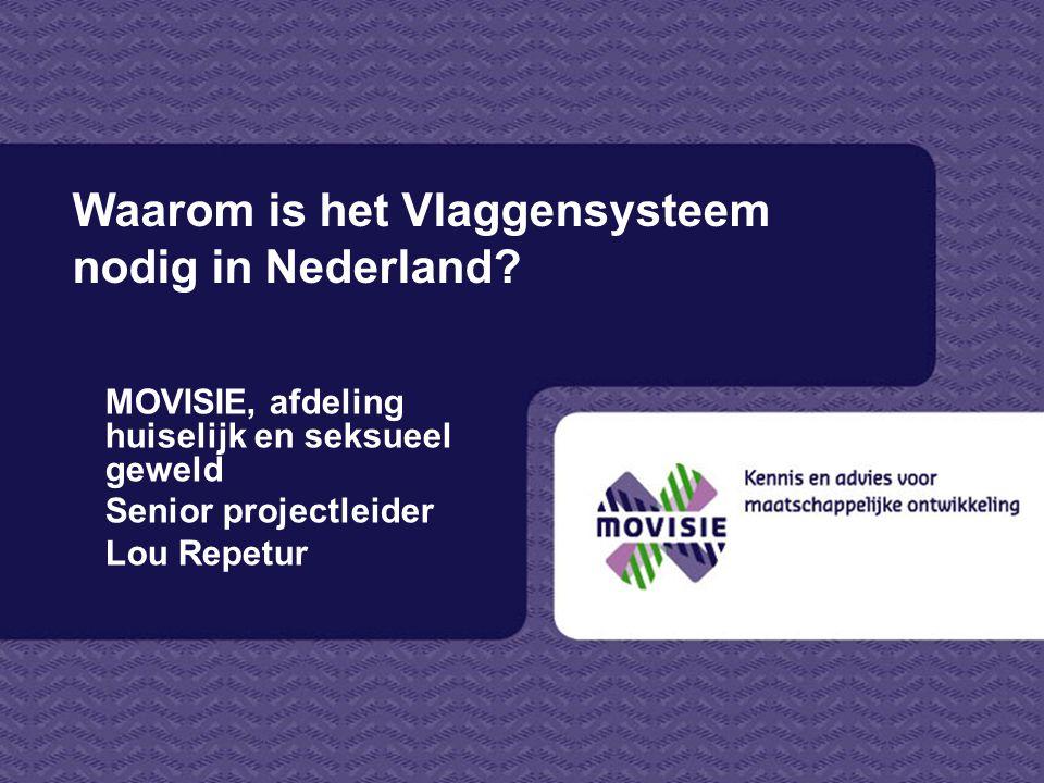 Waarom is het Vlaggensysteem nodig in Nederland? MOVISIE, afdeling huiselijk en seksueel geweld Senior projectleider Lou Repetur