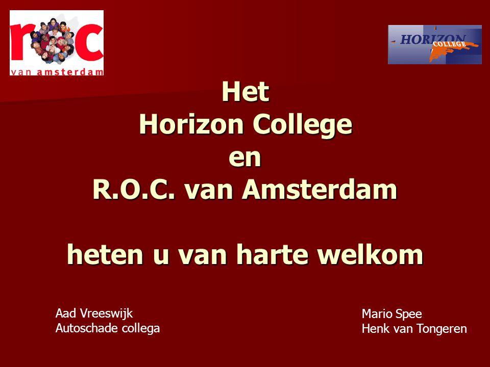 Het Horizon College en R.O.C. van Amsterdam heten u van harte welkom Aad Vreeswijk Autoschade collega Mario Spee Henk van Tongeren