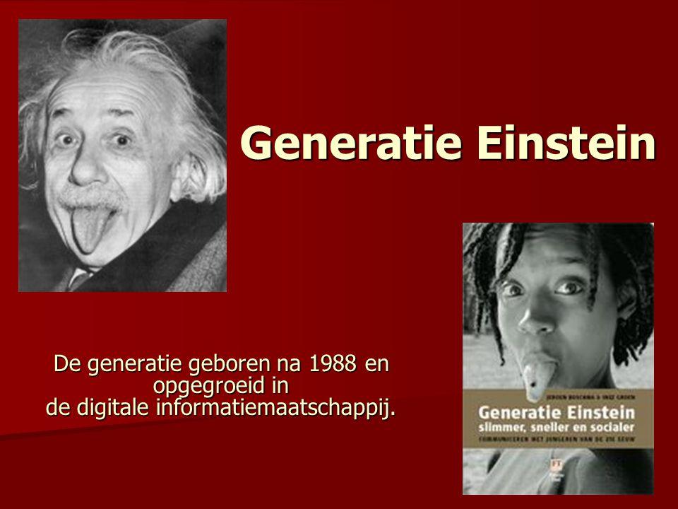 Generatie Einstein De generatie geboren na 1988 en opgegroeid in de digitale informatiemaatschappij.