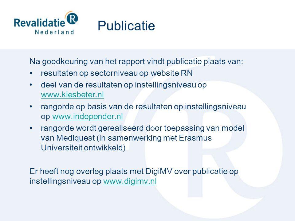 Na goedkeuring van het rapport vindt publicatie plaats van: resultaten op sectorniveau op website RN deel van de resultaten op instellingsniveau op ww