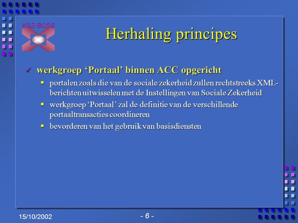 - 6 - KSZ-BCSS 15/10/2002 Herhaling principes werkgroep 'Portaal' binnen ACC opgericht werkgroep 'Portaal' binnen ACC opgericht  portalen zoals die v
