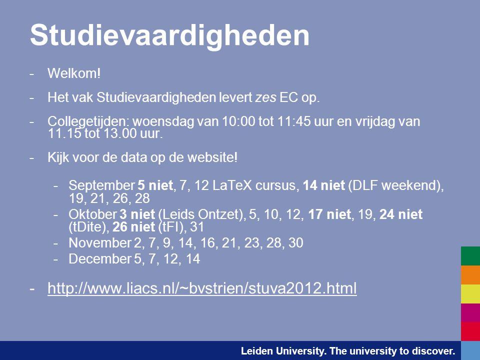 Leiden University. The university to discover. Studievaardigheden -Welkom! -Het vak Studievaardigheden levert zes EC op. -Collegetijden: woensdag van