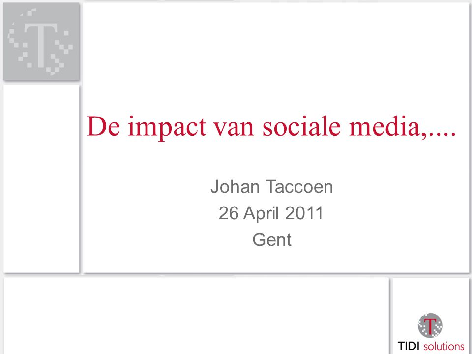 De impact van sociale media,.... Johan Taccoen 26 April 2011 Gent