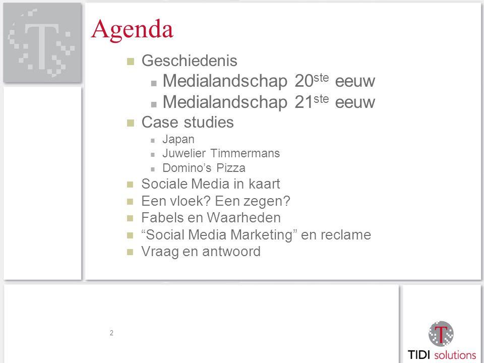Agenda Geschiedenis Medialandschap 20 ste eeuw Medialandschap 21 ste eeuw Case studies Japan Juwelier Timmermans Domino's Pizza Sociale Media in kaart Een vloek.