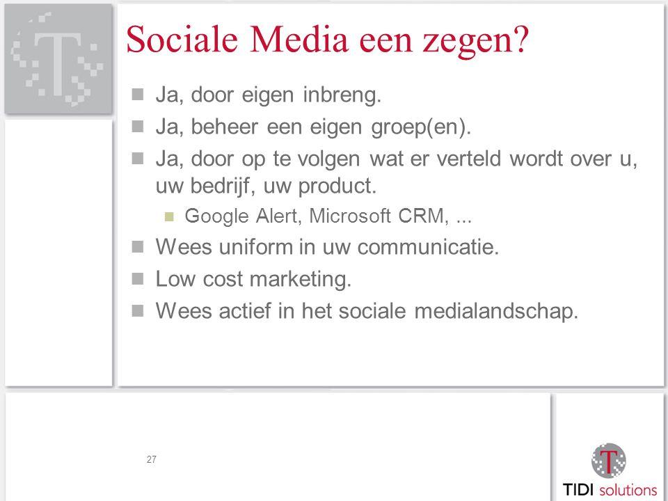 27 Sociale Media een zegen. Ja, door eigen inbreng.