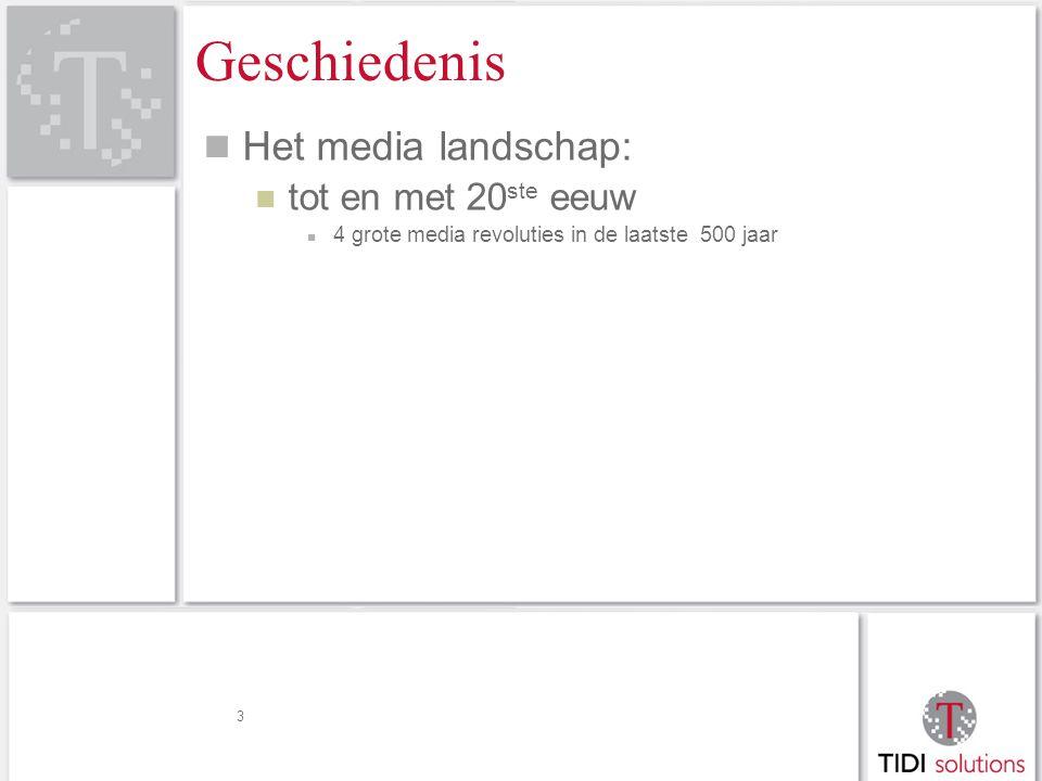 Geschiedenis Het media landschap: tot en met 20 ste eeuw 4 grote media revoluties in de laatste 500 jaar 3