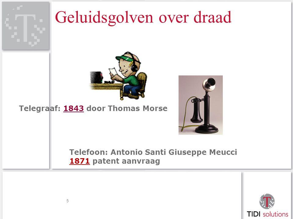 Geluidsgolven over draad 5 Telegraaf: 1843 door Thomas Morse1843 Telefoon: Antonio Santi Giuseppe Meucci 1871 patent aanvraag