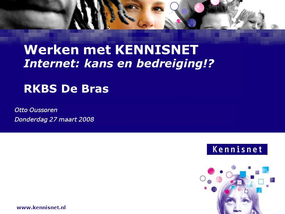 www.kennisnet.nl Naam van de Auteur 7 januari 2008 Werken met KENNISNET Internet: kans en bedreiging!? RKBS De Bras Otto Oussoren Donderdag 27 maart 2