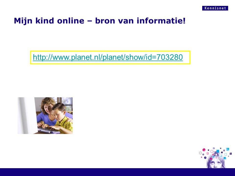 http://www.planet.nl/planet/show/id=703280 Mijn kind online – bron van informatie!