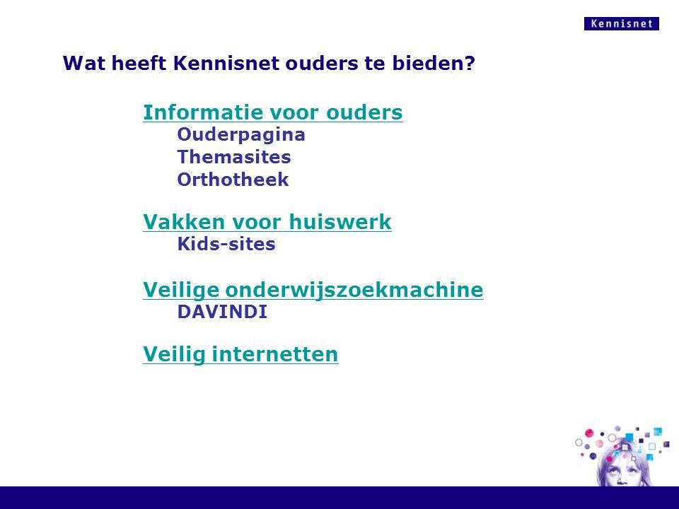 Wat heeft Kennisnet ouders te bieden? Informatie voor ouders Ouderpagina Themasites Orthotheek Vakken voor huiswerk Kids-sites Veilige onderwijszoekma